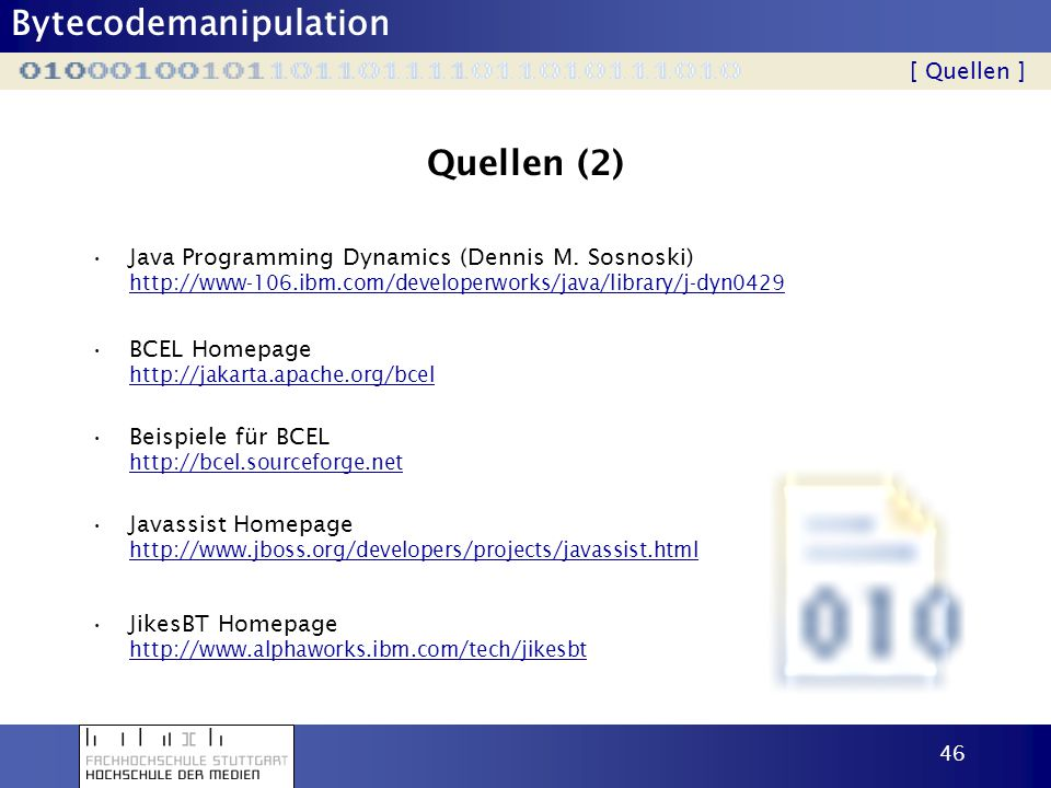 [ Quellen ] Quellen (2) Java Programming Dynamics (Dennis M. Sosnoski) http://www-106.ibm.com/developerworks/java/library/j-dyn0429.